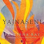 Yajnaseni: The Story of Draupadi | Pratibha Ray,Pradip Bhattacharya