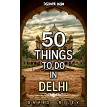 50 things to do in Delhi (50 Things (Discover India) Book 4)