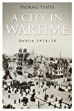 Front cover for the book City in Wartime by Padraig Yeates