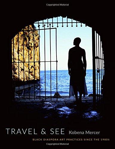 Travel & See: Black Diaspora Art Practices since the 1980s (Inglés) Tapa blanda – 29 abr 2016 Kobena Mercer Duke University Press 0822360942 African diaspora in art