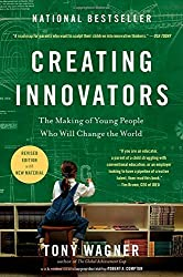 Creating Innovators: The Making of Young People Who Will Change the World by Tony Wagner (2012-04-17)