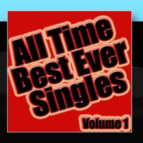 All Time Best Ever Singles Volume 1 (Best Rock Cds Of All Time)