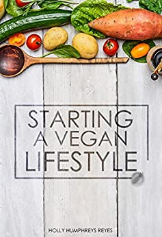 Starting a Vegan Lifestyle by [Humphreys Reyes, Holly]