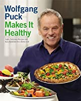 Wolfgang Puck Makes It Healthy: Light, Delicious Recipes and Easy Exercises...
