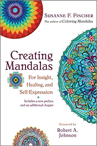 Amazon Creating Mandalas For Insight Healing And Self Expression 9781590308059 Susanne F Fincher Books
