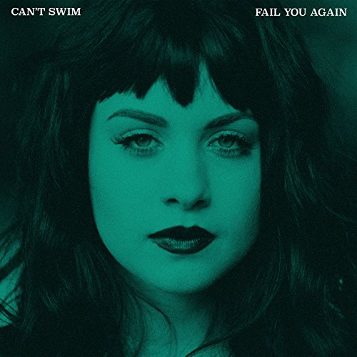 Cant Swim - Fail You Again - CD - FLAC - 2017 - FAiNT Download