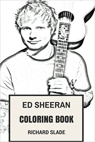 Ed Sheeran Coloring Book English Acoustic Pop Prodigy And Folk Inspired Adult Amazonca Richard Slade Books