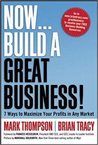 now build a great business 7 ways to maximize your profits in any market mark thompson brian tracy frances hesselbein 9780814416976 amazoncom