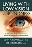 Living with low vision and Blindness : Guidelines That Help Professionals and Individuals Understand Vision Impairments, Crandell, John M. and Robinson, Lee W., 039807741X