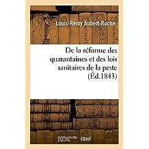 De la réforme des quarantaines et des lois sanitaires de la peste: Mémoire lu à l'Académie des sciences et à l'Académie de médecine