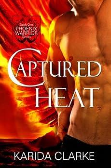 Captured Heat (Phoenix Warriors Book 1) by [Clarke, Karida]