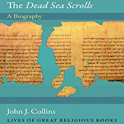 The Dead Sea Scrolls: A Biography