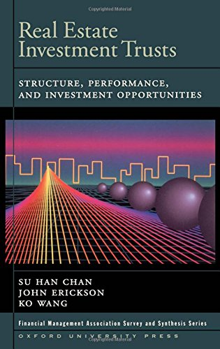 Real Estate Investment Trusts: Structure, Performance, and Investment Opportunities (Financial Management Association Survey and Synthesis)
