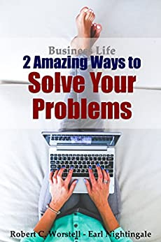 Business Life - 2 Amazing Ways to Solve Your Problems (How to Completely Change Your Life Book 1) by [Nightingale, Earl]