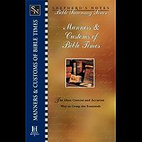 Shepherd's Notes: Manners & Customs of Bible Times (Shepherd's Notes : Bible Summary Series, No 7)