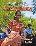 Spotlight on Argentina, Bobbie Kalman, 0778708632