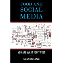 Food and Social Media: You Are What You Tweet (Rowman & Littlefield Studies in Food and Gastronomy)