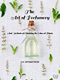 The Art of Perfumery: And Methods of Obtaining