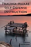 img - for Trauma-Aware Self-Defense Instruction: How instructors can help maximize the benefits and minimize the risks of self-defense training for survivors of violence and trauma. book / textbook / text book