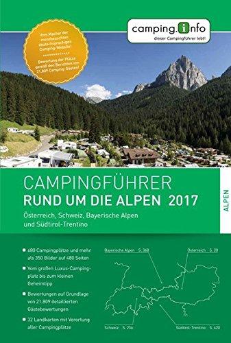 Campingführer Rund um die Alpen 2017: Österreich, Schweiz, Bayerische Alpen und Südtirol-Trentino Taschenbuch – 2. Dezember 2016 Camping.Info GmbH 3950431721 Allgäu Bozen