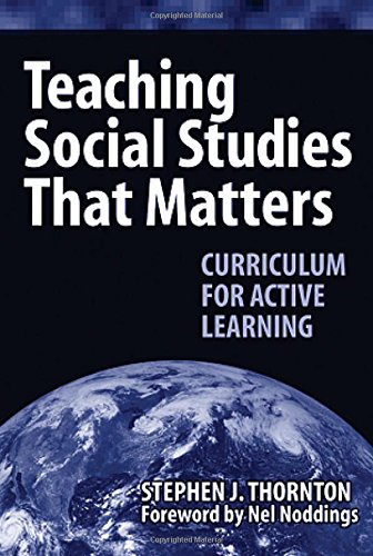 Teaching Social Studies That Matters: Curriculum for Active Learning