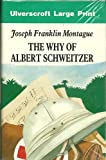 The Why of Albert Schweitzer, Jeanne F. Montague, 0854565752