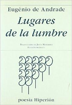 Eugénio de Andrade - Lugares De La Lumbre = Os Lugares Do Lume