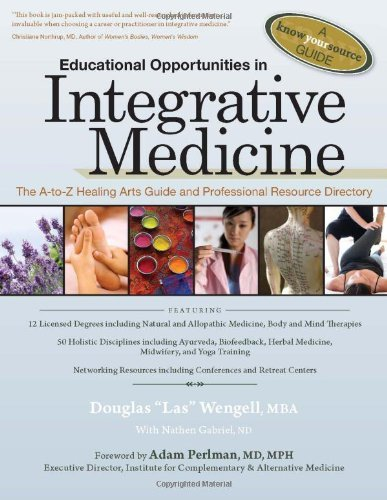 By Douglas Las Wengell MBA Educational Opportunities in Integrative Medicine: The A-to-Z Healing Arts Guide and Professional Re (1st Edition) pdf