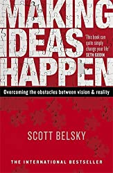 Making Ideas Happen: Overcoming the Obstacles Between Vision and Reality by Scott Belsky (2-Jun-2011) Paperback