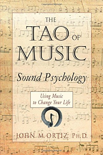 The Tao of Music: Sound Psychology - Using Music to Change Your Life -  Ortiz, John, Paperback