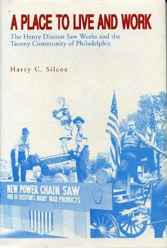 A Place to Live and Work: The Henry Disston Saw Works and the Tacony Community of Philadelphia from Brand: Penn State University Press