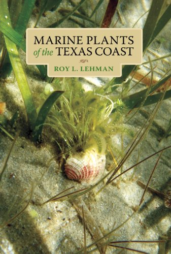 (Marine Plants of the Texas Coast (Harte Research Institute for Gulf of Mexico Studies Series, Sponsored by the Harte Research Institute for Gulf of Mexico ... Texas A&M University-Corpus Christi))