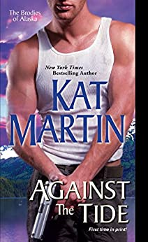 Against the Tide (The Brodies Of Alaska Book 3) by [Martin, Kat]