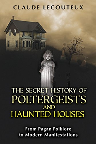 The Secret History of Poltergeists and Haunted Houses: From Pagan Folklore to Modern Manifestations by Claude Lecouteux