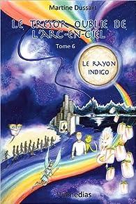 Le trésor oublié de l'arc-en-ciel, tome 6 : Le rayon indigo par Martine Dussart