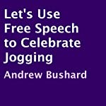 Let's Use Free Speech to Celebrate Jogging | Andrew Bushard