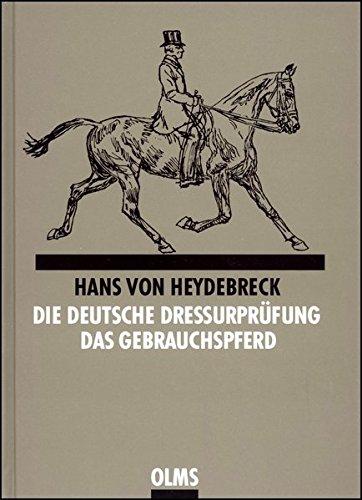 Die deutsche Dressurprüfung: Zusammen mit: Das Gebrauchspferd und seine Ausbildung. Beiträge zum richtigen Verständnis der Reitvorschrift. (Documenta Hippologica)