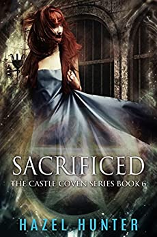 Sacrificed (Book 6 of Castle Coven): A Serial MMF Paranormal Romance (Castle Coven Series) by [Hunter, Hazel]