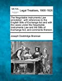 The Negotiable Instruments Law annotated : with references to the English Bills of Exchange Act and with the cases under the Negotiable Instruments Law and the Bills of Exchange Act, and comments Thereon, Joseph Doddridge Brannan, 1240016271