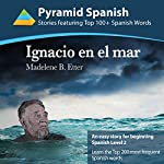 Ignacio en el Mar [Ignacio at Sea]: Learn the Top 200 Most Frequent Spanish Words | Madelene Etter
