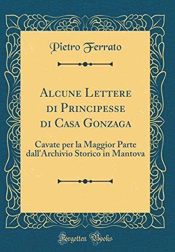 Collection Mantova (Alcune Lettere di Principesse di Casa Gonzaga: Cavate per la Maggior Parte dall'Archivio Storico in Mantova (Classic Reprint) (Italian Edition))