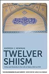 Twelver Shi'ism: Unity and Diversity in the Life of Islam (The New Edinburgh Islamic Surveys)