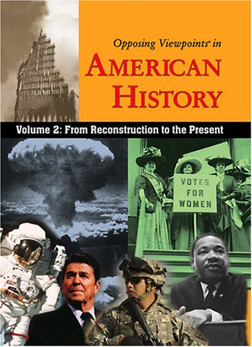 Opposing Viewpoints in American History, Vol. 2: From Reconstruction to the Present