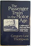 The Passenger Train in the Motor Age: Californias Rail and Bus Industries, 1910-1941 (Historical Perspectives on Business Enterprise)