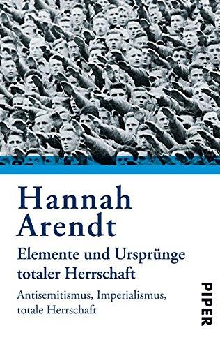 Elemente und Ursprünge totaler Herrschaft: Antisemitismus. Imperialismus. Totale Herrschaft Taschenbuch – 1. Dezember 1991 Hannah Arendt Piper Taschenbuch 3492210325 Politikwissenschaft