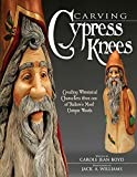 Carving Cypress Knees: Creating Whimsical Characters from One of Nature's Most Unique Woods (Fox Chapel Publishing)