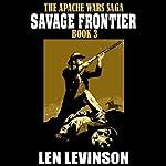 Savage Frontier: Apache Wars Saga, Book 3   Len Levinson