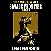 Savage Frontier: Apache Wars Saga, Book 3 | Len Levinson