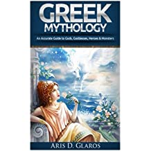 Greek Mythology An Accurate Guide To Gods, Goddesses, Heroes & Monsters (Odyssey, Zeus, Hercules, Titans, Trojan War, Greek Folklore, Legend, Greek Myth, Ancient Myths, Ancient Greece)