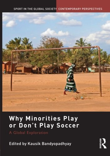 Why Minorities Play or Don't Play Soccer (Sport in the Global Society: Contemporary Perspectives)